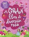 MI GRAN LIBRO DE DIVERSIÓN ROSA