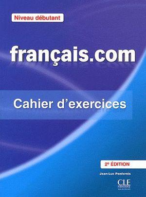FRANÇAIS.COM DEBUTANT 2ÈME ÉD - CAHIER D'EXERCICES
