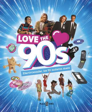 LOVE THE 90S. EFECTIVIWONDER, LOS 90 MOLARON MAZO