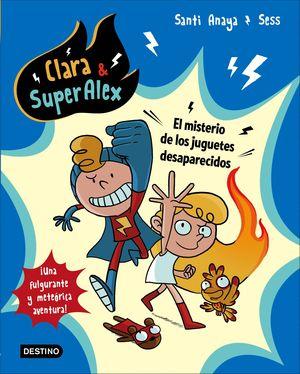 CLARA & SUPERALEX 1. EL MISTERIO DE LOS JUGUETES DESAPARECIDOS