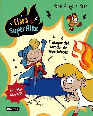 CLARA & SUPERÁLEX. EL ATAQUE DEL CAZADOR DE SUPERHÉROES