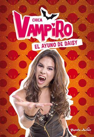 CHICA VAMPIRO. EL AYUNO DE DAISY