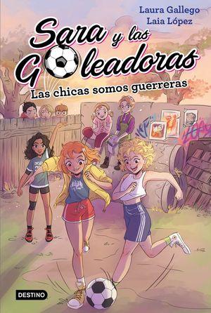 LAS CHICAS SOMOS GUERRERAS. SARA Y LAS GOLEADORAS 2