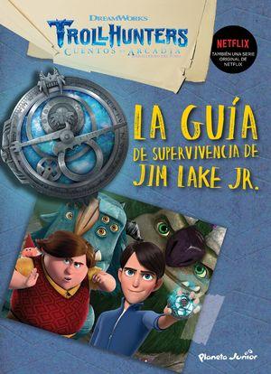 TROLLHUNTERS. CUENTOS DE ARCADIA. LA GUÍA DE SUPERVIVENCIA DE JIM LAKE JR.