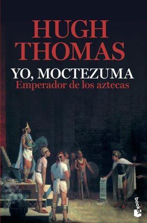 YO MOCTEZUMA EMPERADOR DE LOS AZTECAS