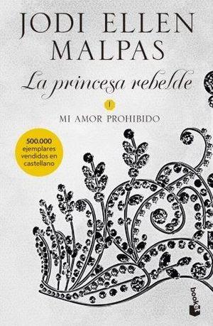 LA PRINCESA REBELDE 01 MI AMOR PROHIBIDO