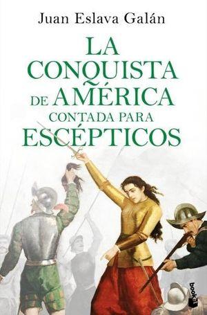 LA CONQUISTA DE AMÉRICA CONTADA PARA ESCÉPTICOS