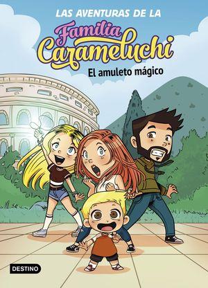LAS AVENTURAS DE LA FAMILIA CARAMELUCHI 1. EL AMULETO MÁGICO