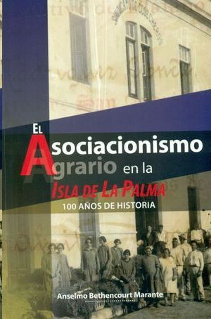 EL ASOCIACIONISMO AGRARIO EN LA ISLA DE LA PALMA. 100 AÑOS DE HISTORIA