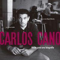 CARLOS CANO. VOCES PARA UNA BIOGRAFÍA