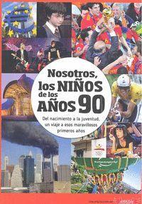 NOSOTROS, LOS NIÑOS DE LOS AÑOS 90