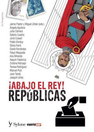 ¡ABAJO EL REY! REPÚBLICAS