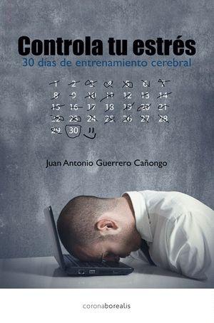 CONTROLA TU ESTRÉS,EN 30 DIAS CON ENTRENAMIENTO CEREBRAL