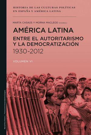 AMÉRICA LATINA ENTRE EL AUTORITARISMO Y LA DEMOCRATIZACIÓN 1930-2012
