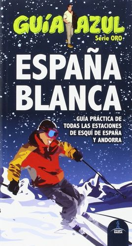 ESPAÑA BLANCA 2015 GUÍA PRÁCTICA DE TODAS LAS ESTACIONES DE ESQUÍ DE ESPAÑA Y ANDORR