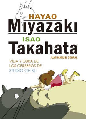 HAYAO MIYAZAKI E ISAO TAKAHATA. VIDA Y OBRA DE LOS CEREBROS DE STUDIO GHIBLI