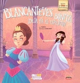 BLANCANIEVES, BONITA, ¡DEJA YA EL ESPEJITO!