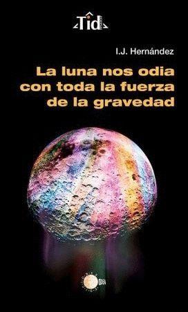 LUNA NOS ODIA CON TODA LA FUERZA DE LA GRAVEDAD, LA