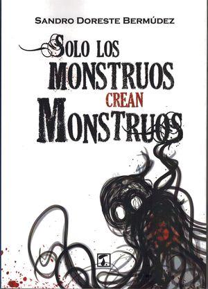 SOLO LOS MONSTRUOS CREAN MONSTRUOS