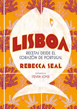 LISBOA. RECETAS DESDE EL CORAZÓN DE PORTUGAL