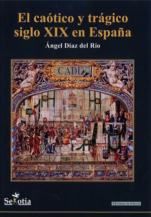 CAOTICO Y TRAGICO SIGLO XIX EN ESPAÑA, EL