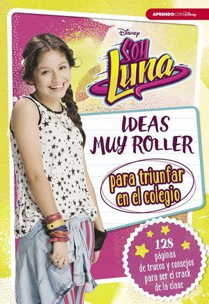 SOY LUNA. IDEAS MUY ROLLER PARA TRIUNFAR EN EL COLEGIO