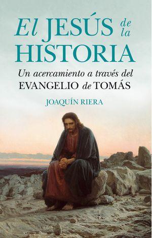 EL JESÚS DE LA HISTORIA. UN ACERCAMIENTO A TRAVÉS DEL EVANGELIO DE TOMÁS