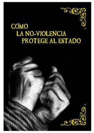 COMO LA NO-VIOLENCIA PROTEGE AL ESTADO