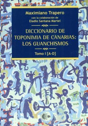DICCIONARIO DE TOPONIMIA DE CANARIAS I: LOS GUANCHISMOS TOMO I [A-D]