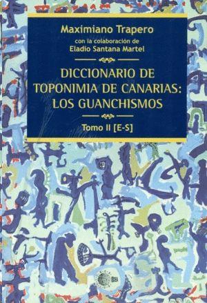 DICCIONARIO DE TOPONIMIA DE CANARIAS II: LOS GUANCHISMOS TOMO II [E-S]