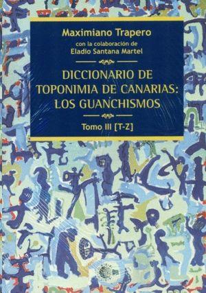 DICCIONARIO DE TOPONIMIA DE CANARIAS III: LOS GUANCHISMOS TOMO III [T-Z]