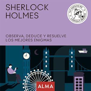 SHERLOCK HOLMES. OBSERVA, DEDUCE Y RESUELVE SUS MEJORES ENIGMAS