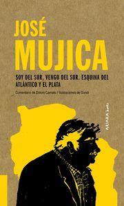 JOS� MUJICA: SOY DEL SUR, VENGO DEL SUR. ESQUINA DEL ATL�NTICO Y EL PLATA