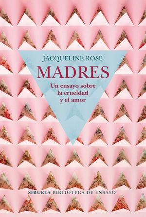 MADRES. UN ENSAYO SOBRE LA CRUELDAD Y EL AMOR