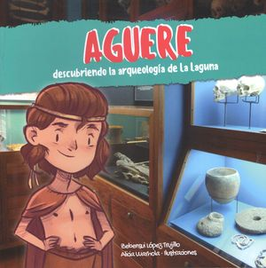AGUERE. DESCUBRIENDO LA ARQUEOLOGIA DE LA LAGUNA