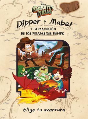 GRAVITY FALLS. DIPPER Y MABEL Y LA MALDICIÓN DE LOS PIRATAS DEL TIEMPO