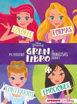 MI PEQUEÑO GRAN LIBRO DE PRINCESAS DISNEY (APRENDO CON DISNEY)