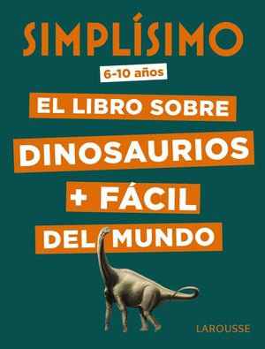 SIMPLÍSIMO. EL LIBRO SOBRE DINOSAURIOS + FÁCIL DEL MUNDO