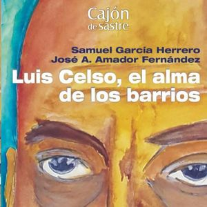LUIS CELSO, EL ALMA DE LOS BARRIOS