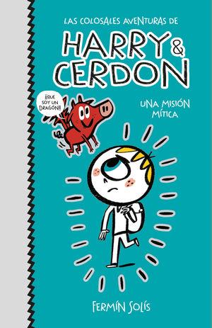 UNA MISIÓN MÍTICA (LAS COLOSALES AVENTURAS DE HARRY & CERDON 1)