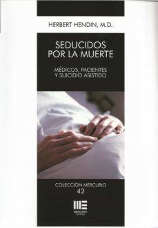 SEDUCIDOS POR LA MUERTE- MEDICOS, PACIENTES Y SUICIDIO ASISTIDO