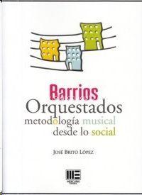 BARRIOS ORQUESTADOS. METODOLOGIA MUSICAL DESDE LO SOCIAL