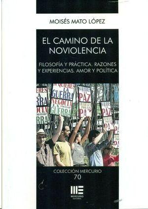 EL CAMINO DE LA NOVIOLENCIA. FILOSOFIA Y PRACTICA. RAZONES Y EXPERIENCIAS. AMOR