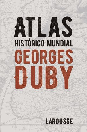 ATLAS HISTORICO MUNDIAL GEORGES DUBY