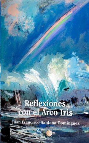 REFLEXIONES CON EL ARCO IRIS
