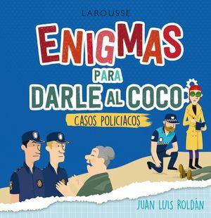 ENIGMAS PARA DARLE AL COCO. CASOS POLICÍACOS