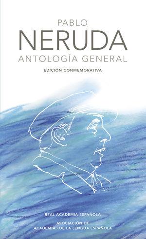 PABLO NERUDA. ANTOLOGÍA GENERAL (EDICIÓN CONMEMORATIVA DE LA RAE Y LA ASALE)