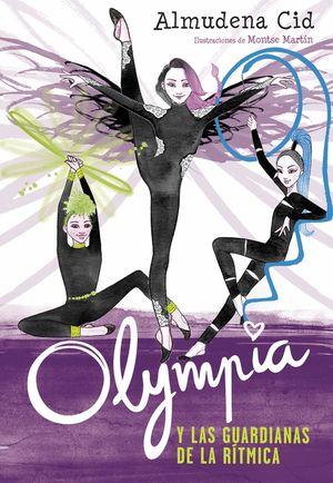 OLYMPIA Y LAS GUARDIANAS DE LA RÍTMICA (OLYMPIA Y LAS GUARDIANAS DE LA RÍTMICA 1