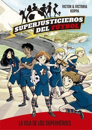 SUPERJUSTICIEROS DEL FÚTBOL 1. LA ISLA DE LOS SUPERHÉROES