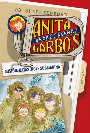 ANITA GARBO 3. MISIÓN: CATÁSTROFE SUBMARINA